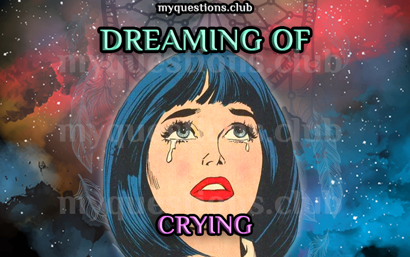DREAMING OF CRYING