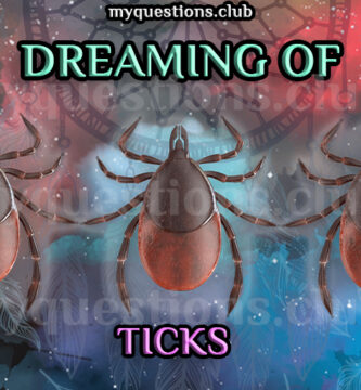 DREAMING OF TICKS