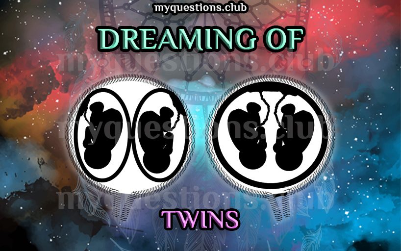 DREAMING OF TWINS