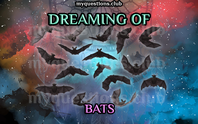 DREAMING OF BATS