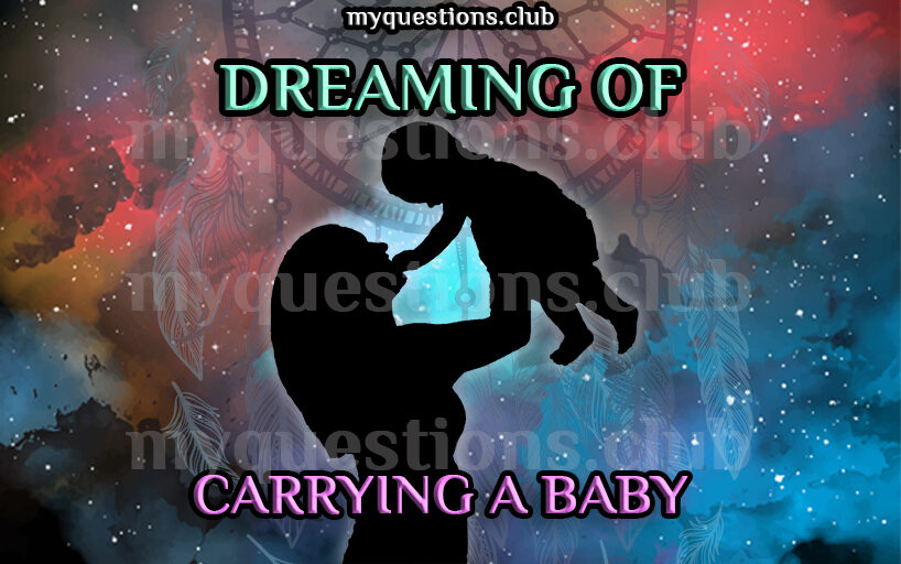 DREAMING OF CARRYING A BABY