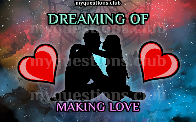 DREAMING OF MAKING LOVE
