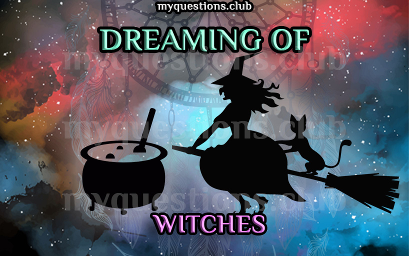 DREAMING OF WITCHES