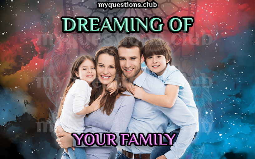 DREAMING OF YOUR FAMILY