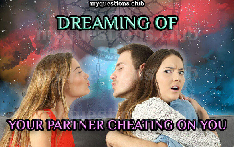 DREAMING OF YOUR PARTNER CHEATING ON YOU