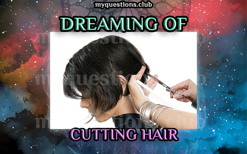 DREAMING OF CUTTING HAIR