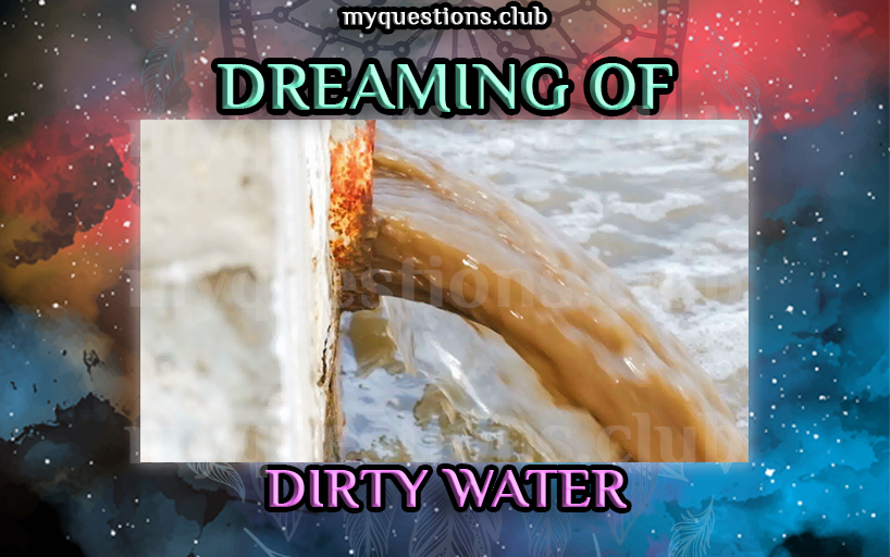 DREAMING OF DIRTY WATER