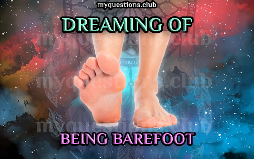DREAMING OF BEING BAREFOOT