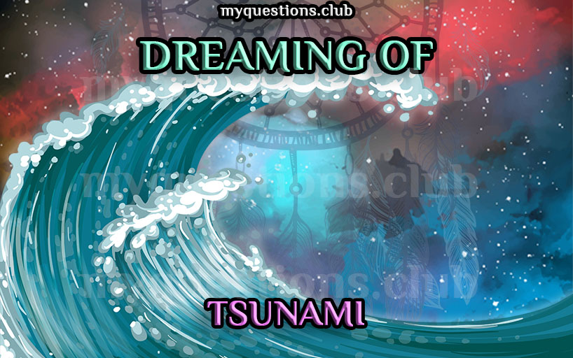 DREAMING OF TSUNAMI