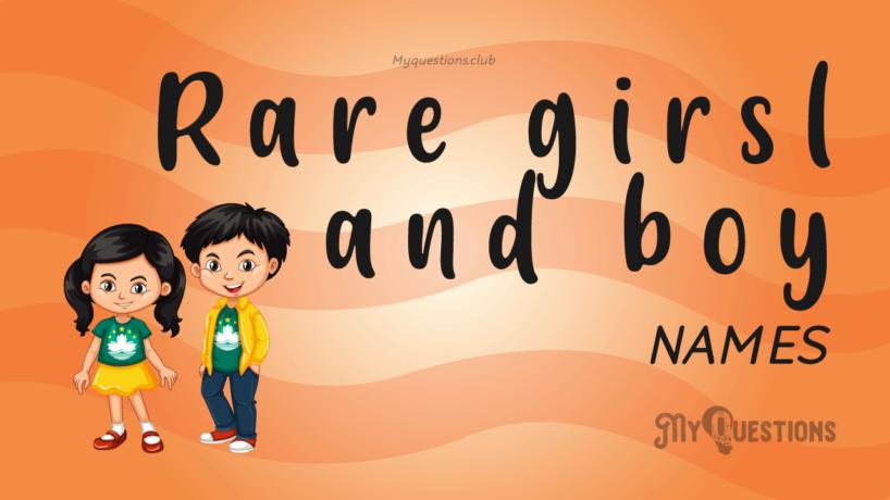 RARE GIRL AND BOY NAMES