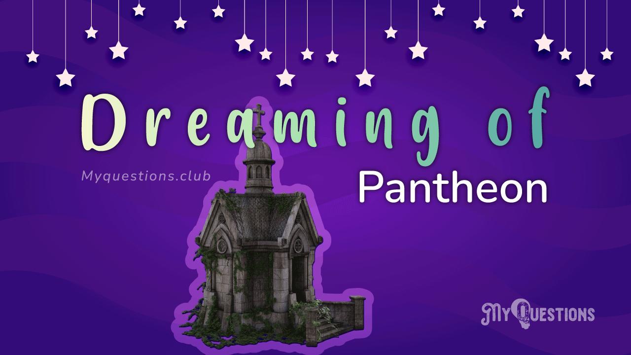 DREAMING OF PANTHEON