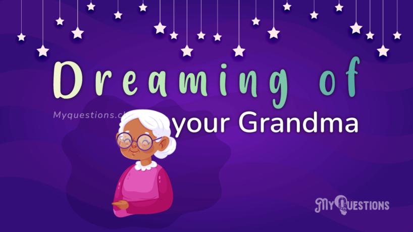 DREAMING OF YOUR GRANDMA
