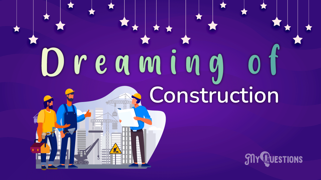 DREAMING OF CONSTRUCTION