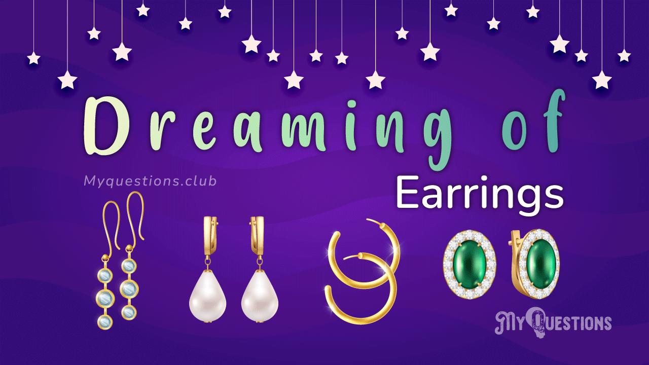 DREAMING OF EARRINGS