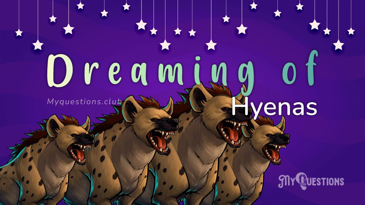 DREAMING OF HYENAS
