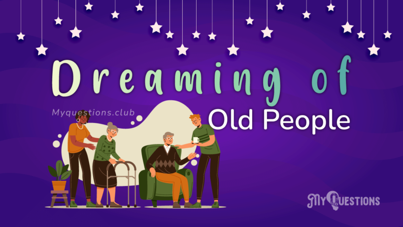 DREAMING OF OLD PEOPLE