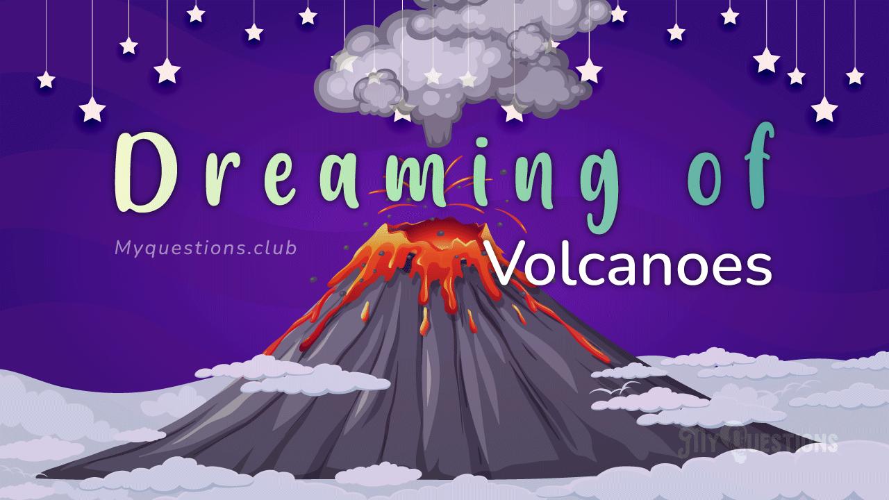 DREAMING OF VOLCANOES