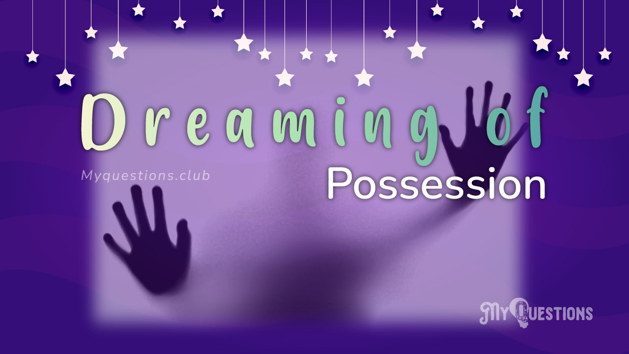 DREAMING OF POSSESSION