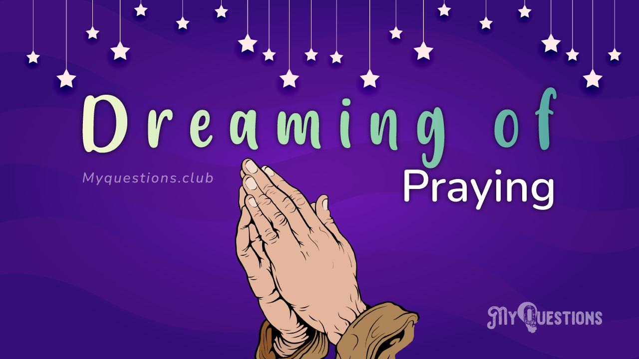 DREAMING OF PRAYING